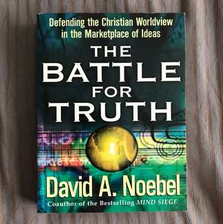 The Battle for Truth: Defending the Christian Worldview in the Marketplace of Ideas by David A Noebel