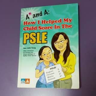 A* and A: How I Helped mY Chikd Score in the PSLE