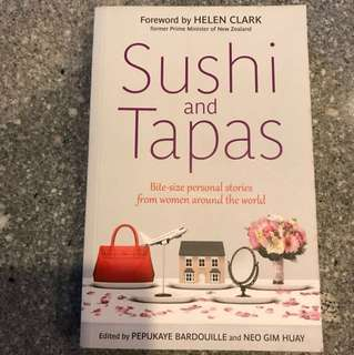 Sushi And Tapas - Bite-Sized Personal Stories From Women Around The World (Forward By Helen Clark Former PM Of New Zealand& Praise By Chan Heng Chee, Singapore's Ambassador-At-Large)