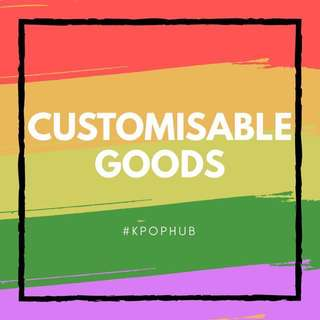 CUSTOMISABLE GOODS