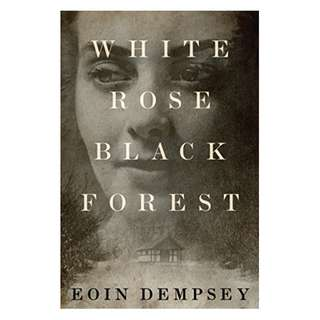 White Rose, Black Forest Kindle Edition by Eoin Dempsey  (Author)