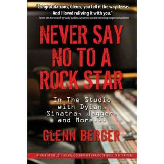 Never Say No to a Rock Star: In the Studio with Dylan, Sinatra, Jagger, and More by Glenn Berger