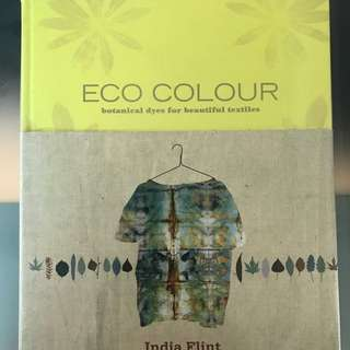 ECO colours by India flint hardcover fashion and fashion textile book