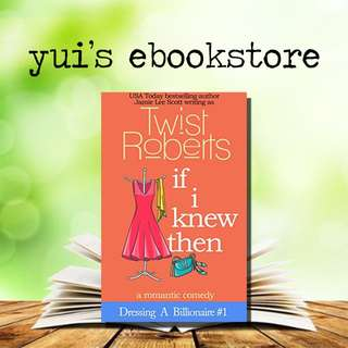 YUI'S EBOOKSTORE - IF I KNEW THEN - DRESSING A BILLIONAIRE #1