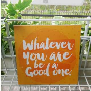 Hiasan Dinding Whatever you are, be a good on