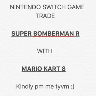 Trade my super bomberman For your mario kart 8