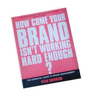 HOW COME YOUR BRAND ISN'T WORKING HARD ENOUGH? BY PETER CHEVERTON
