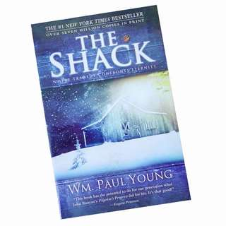 THE SHACK WHERE TRAGEDY CONFRONTS ETERNITY BY WM. PAUL YOUNG