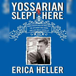 Yossarian Slept Here: When Joseph Heller Was Dad, the Apthorp Was Home, and Life Was a Catch-22 by Erica Heller
