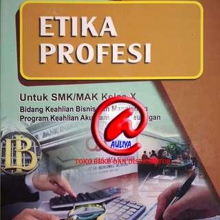 ETIKA PROFESI Untuk SMK/MAK Kelas X Bidang Keahlian Bisnis dan Manajemen Program Keahlian Akuntansi da Keuangan KURIKULUM 2013 REVISI Eni Nuraeni  ARMICO