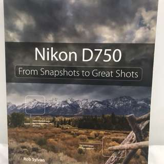 Nikon D750 From Snapshots to Great Shots Book