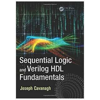Sequential Logic and Verilog HDL Fundamentals 1st Edition by Joseph Cavanagh (Author)