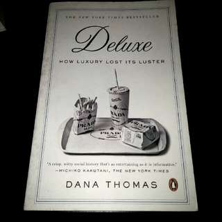 Deluxe : How Luxury Lost Its Luster By Dana Thomas