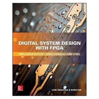 Digital System Design with FPGA: Implementation Using Verilog and VHDL 1st Edition by Cem Unsalan  (Author), Bora Tar  (Author)