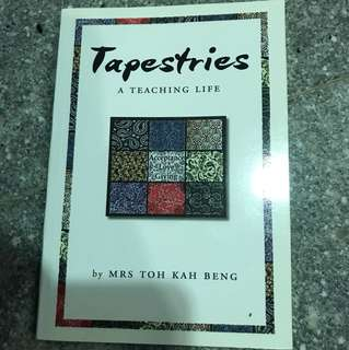 Tapestries - A Teaching Life by Mrs Toh Kah Beng