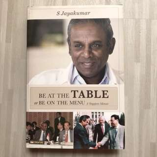 """Be at the Table or Be on the Menu"" A Singapore Memoir by S Jayakumar"