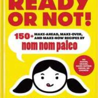 Ready or Not! : 150+ Make-Ahead, Make-Over, and Make-Now Recipes by Nom Nom Paleo [Hardcover]