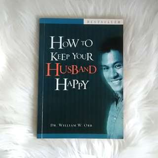 How To Keep Your Husband Happy, Dr. William W. Orr