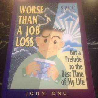 Worse than a Job Loss - But a Prelude to the Best Time of My Life by John Ong