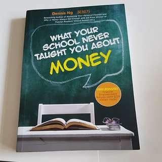 What your school never taught you about money by Dennis Ng