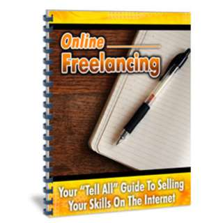 "Online Freelancing: Your ""Tell All Guide"" To Selling Your Skills On The Internet! eBook"