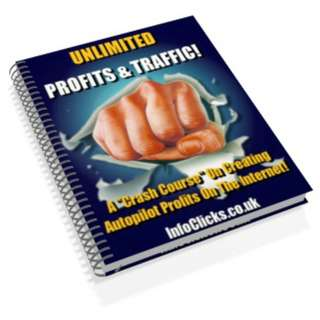 """Unlimited Profits & Traffic! A """"Crash Course"""" On Creating Autopilot Profits From The Internet! eBook"""