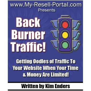 Back Burner Traffic: Getting Oodles of Traffic To Your Website When Your Time & Money are Limited! eBook