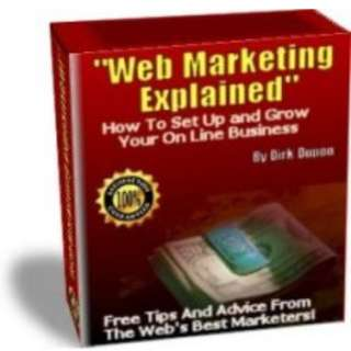 Web Marketing Explained: How To Set Up And Grow Your Online Business (134 Page Full Colored Mega eBook)