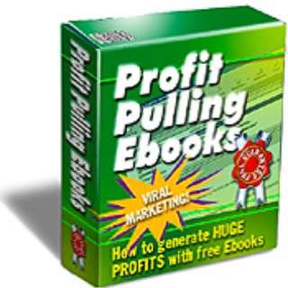 Profit Pulling eBooks: How To Generate Huge Proftis With Free eBooks (81 Page Mega eBook)
