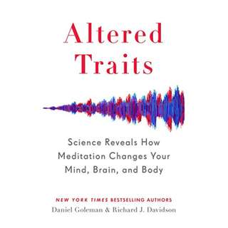 Altered Traits: Science Reveals How Meditation Changes Your Mind, Brain, and Body Kindle Edition by Daniel Goleman  (Author),‎ Richard J. Davidson  (Author)