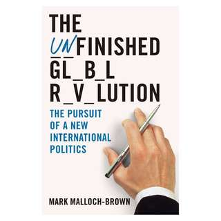 The Unfinished Global Revolution: The Road to International Cooperation by Mark Malloch-Brown (Hardcover)