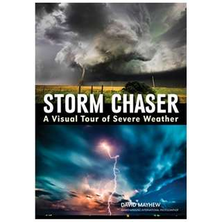 Storm Chaser: A Visual Tour of Severe Weather Kindle Edition by David Mayhew  (Author)