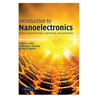 Introduction to Nanoelectronics: Science, Nanotechnology, Engineering, and Applications 1st Edition by Vladimir V. Mitin (Author), Viatcheslav A. Kochelap (Author), Michael A. Stroscio (Author)