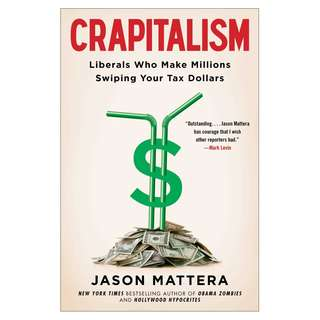 Crapitalism: Liberals Who Make Millions Swiping Your Tax Dollars Paperback – by Jason Mattera