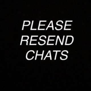 ✨💖PLEASE RESEND CHATS / RECHAT💖✨