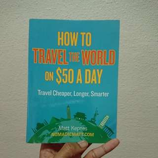 How To Travel The World On $50 A Day by Matt Kepnes (NomadicMatt.com)
