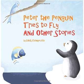 Peter the Penguin Tries to Fly And Other Stories