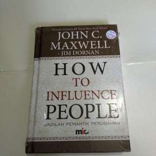 How To Influence People / Jadilah Pemantik Perubahan , John C Maxwell