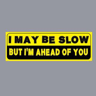 Funny Sticker - I MAYBE SLOW, BUT AHEAD OF YOU