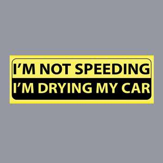 Funny Sticker - I'M NOT SPEEDING. I'M DRYING MY CAR