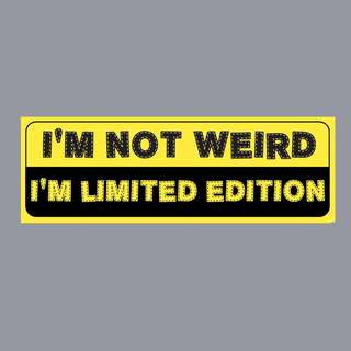 Funny Sticker - I'M NOT WEIRD. I'M LIMITED EDITION
