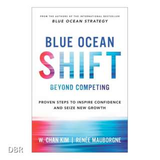 Blue Ocean Shift : Beyond Competing: Proven Steps to Inspire Confidence and Seize New Growth