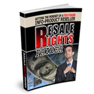 Resale Rights Primer: Getting The Mindset Of A Five-Figure Info-Product Reseller eBook