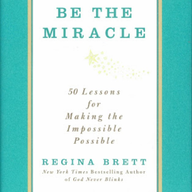 Be the Miracle by Regina Brett