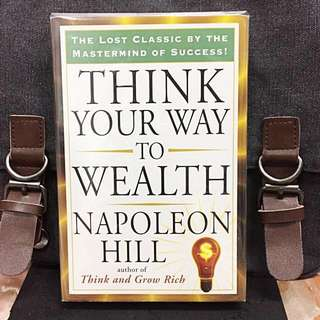 《New Book Condition + Paperback Deckle-Edge Edition + Secret To Winning In Life》Napoleon Hill - THINK YOUR WAY TO WEALTH : The Lost Classic by The Mastermind of Success !