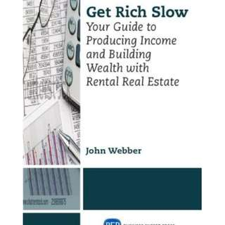 Get Rich Slow Your Guide to Producing Income and Building Wealth with Rental Real Estate