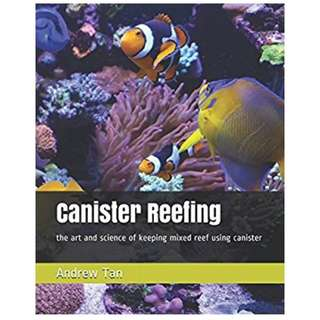Canister Reefing: the art and science of keeping mixed reef using canister (Singapore Author)