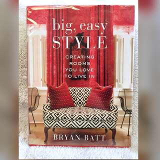 Big, Easy Style: Creating Rooms You Love to Live In by Bryan Bratt, et.al
