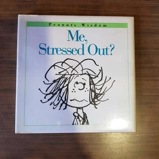 Peanuts. Me, Stressed out?