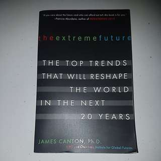 The Extreme Future: The Top Trends That Will Shape The Next 20 Years